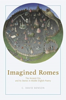 Imagined Romes : The Ancient City and Its Stories in Middle English Poetry, Hardback Book
