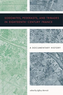 Sodomites, Pederasts, and Tribades in Eighteenth-Century France : A Documentary History, Hardback Book