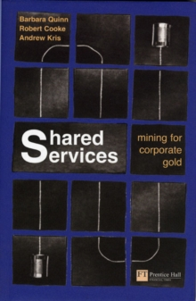 Shared Services : Mining for Corporate Gold, Paperback Book