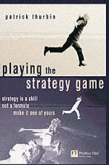 Playing the Strategy Game : strategy is a skill not a formula; make it one of  yours, Paperback Book