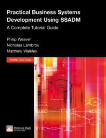 Practical Business Systems Development Using SSADM : A Complete Tutorial Guide, Paperback Book