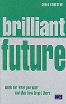 Brilliant Future : Work out What You Want and Plan How to Get There, Paperback Book