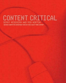 Content Critical : Gaining Competitive Advantage Through High-Quality Web Content, Paperback Book
