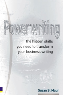 Powerwriting : The Hidden Skills You Need to Transform Your Business Writing, Paperback / softback Book