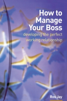 How to Manage Your Boss : Developing the Perfect Working Relationship, Paperback Book