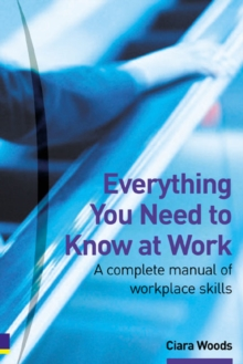 Everything You Need to Know at Work : A Complete Manual of Workplace Skills, Paperback Book