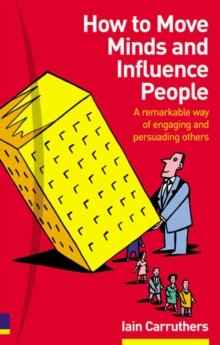 How to Move Minds and Influence People : A Remarkable Way of Engaging and Persuading Others, Paperback Book