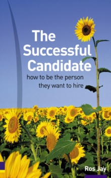 The Successful Candidate : How to be the Person They Want to Hire, Paperback Book