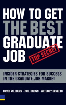How to Get the Best Graduate Job : Secret Insider Strategies for Success in the Graduate Job Market, Paperback Book