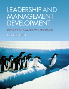 Leadership and Management Development : Developing Tomorrow's Managers, Paperback / softback Book