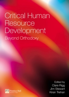 Critical Human Resource Development : Beyond Orthodoxy, Paperback Book