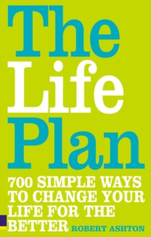 The Life Plan : 700 Simple Ways to Change Your Life for the Better, Paperback Book