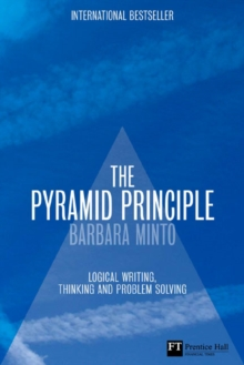 The Pyramid Principle : Logic in Writing and Thinking, Hardback Book