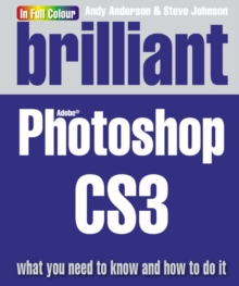 Brilliant Photoshop CS3 : What You Need to Know and How to Do it, Paperback Book