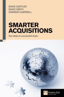 Smarter Acquisitions : Ten Steps to Successful Deals, Paperback Book