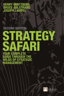 Strategy Safari : The complete guide through the wilds of strategic management, Paperback / softback Book