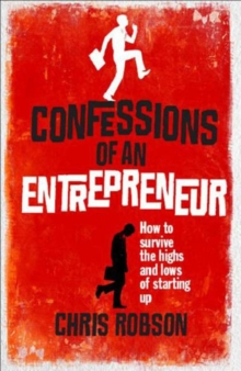 Confessions of an Entrepreneur : The Highs and Lows of Starting Up, Paperback / softback Book