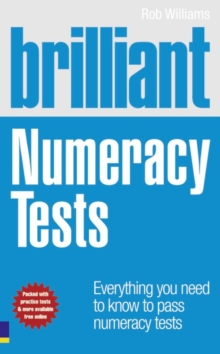 Brilliant Numeracy Tests : Everything You Need to Know to Pass Numeracy Tests, Paperback Book