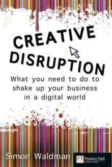 Creative Disruption : What you need to do to shake up your business in a digital world, Paperback / softback Book