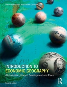 Introduction to Economic Geography : Globalization, Uneven Development and Place, Paperback Book