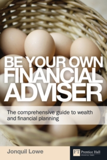 Be Your Own Financial Adviser : The Comprehensive Guide to Wealth and Financial Planning, Paperback Book