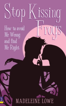 Stop Kissing Frogs : How to Avoid Mr Wrong and Find Mr Right, Paperback Book