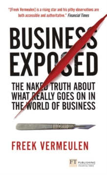 Business Exposed : The Naked Truth About What Really Goes on in the World of Business, Paperback Book