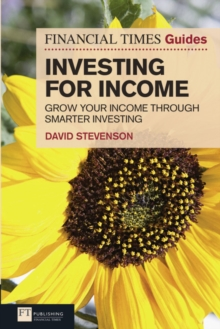 FT Guide to Investing for Income : Grow Your Income Through Smarter Investing, Paperback / softback Book