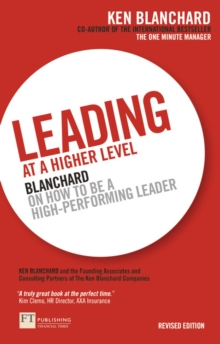 Leading at a Higher Level : Blanchard on How to be a High Performing Leader, Paperback Book