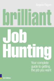 Brilliant Job Hunting : Your Complete Guide to Getting the Job You Want, Paperback Book