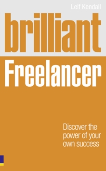 Brilliant Freelancer : Discover the power of your own success (Freelance/Freelancing), Paperback / softback Book