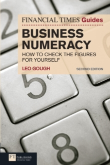 FT Guide to Business Numeracy : How to Check the Figures for Yourself, Paperback / softback Book
