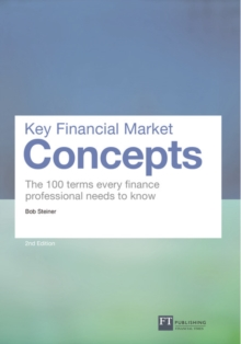 Key Financial Market Concepts : The 100 terms every finance professional needs to know, Paperback / softback Book