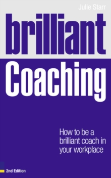 Brilliant Coaching : How to be a Brilliant Coach in Your Workplace, Paperback Book