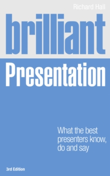 Brilliant Presentation 3e : What the best presenters know, do and say, Paperback / softback Book