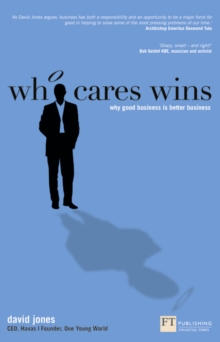 Who Cares Wins : Why Good Business is Better Business, Paperback Book