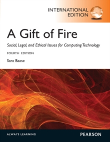 A Gift of Fire:Social, Legal, and Ethical Issues for Computing and the Internet: International Edition, Paperback Book