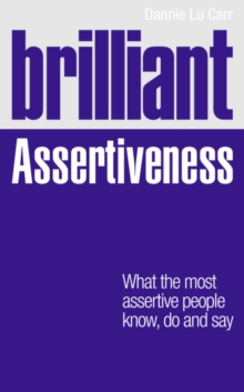 Brilliant Assertiveness : What the Most Assertive People Know, Do and Say, Paperback Book