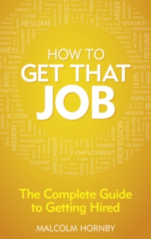 How to Get That Job : The Complete Guide to Getting Hired, Paperback Book