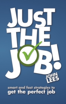 Just the Job! : Smart and Fast Strategies to Get the Perfect Job, Paperback Book