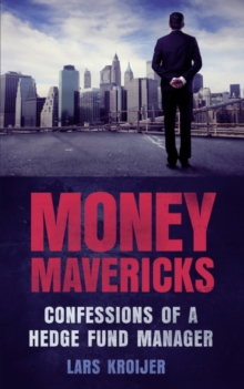 Money Mavericks : Confessions of a Hedge Fund Manager, Paperback / softback Book