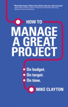 How to Manage a Great Project : On budget. On target. On time., Paperback / softback Book
