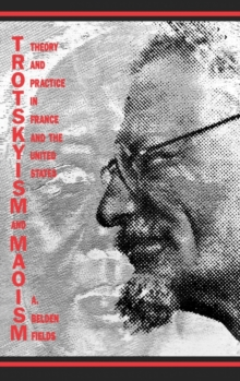 Trotskyism and Maoism : Theory and Practice in France and the United States, Hardback Book