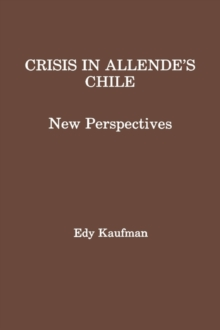 Crisis in Allende's Chile : New Perspectives, Hardback Book