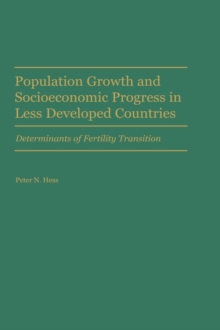 Population Growth and Socioeconomic Progress in Less Developed Countries : Determinants of Fertility Transition, Hardback Book