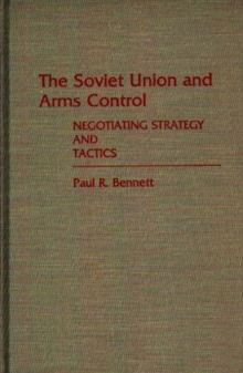 The Soviet Union and Arms Control : Negotiating Strategy and Tactics, Hardback Book
