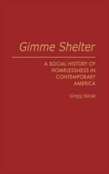 Gimme Shelter : A Social History of Homelessness in Contemporary America, Hardback Book