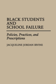 Black Students and School Failure : Policies, Practices, and Prescriptions, Paperback / softback Book