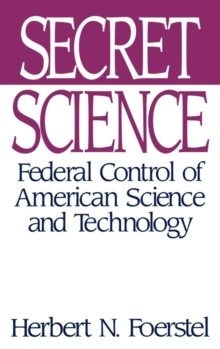 Secret Science : Federal Control of American Science and Technology, Hardback Book