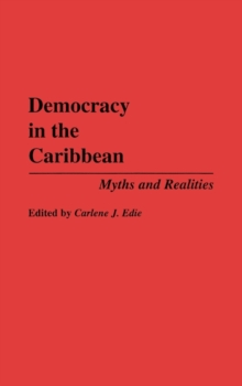 Democracy in the Caribbean : Myths and Realities, Hardback Book